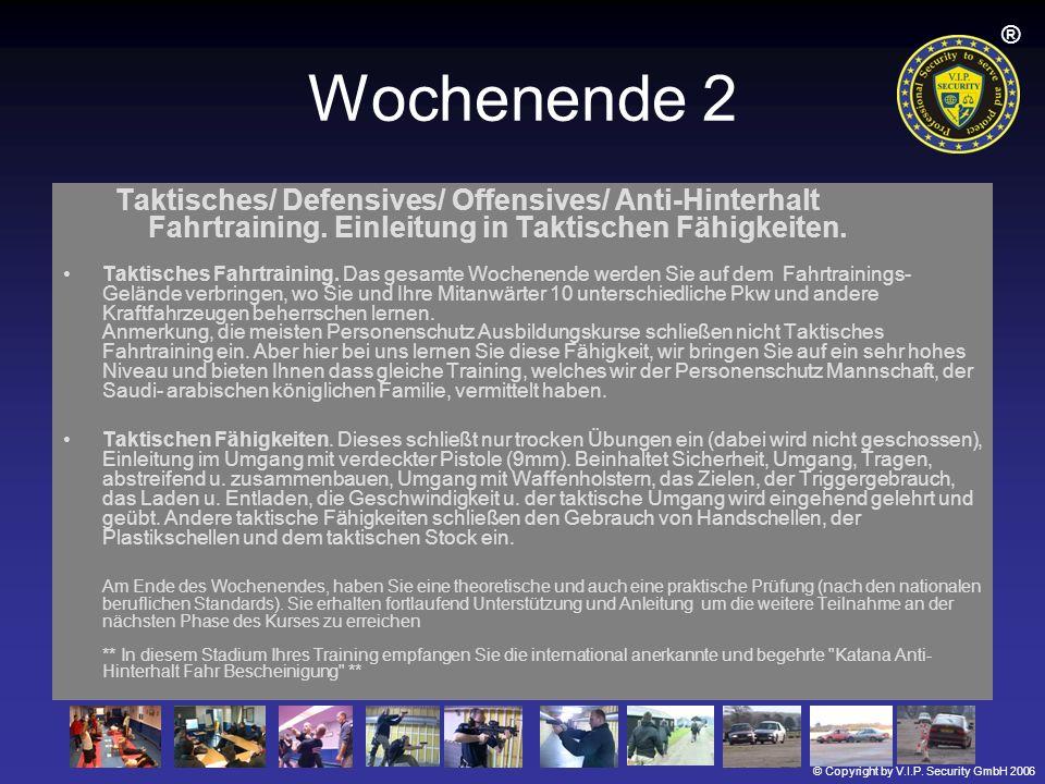 © Copyright by V.I.P. Security GmbH 2006 ® Wochenende 2 Taktisches/ Defensives/ Offensives/ Anti-Hinterhalt Fahrtraining. Einleitung in Taktischen Fäh