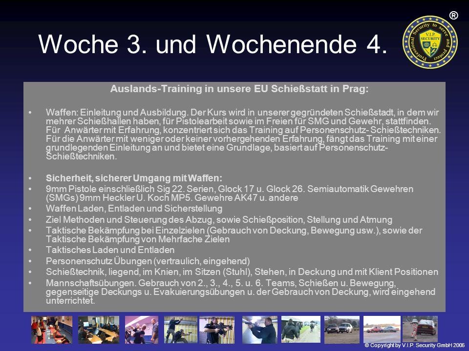 © Copyright by V.I.P. Security GmbH 2006 ® Woche 3. und Wochenende 4. Auslands-Training in unsere EU Schießstatt in Prag: Waffen: Einleitung und Ausbi