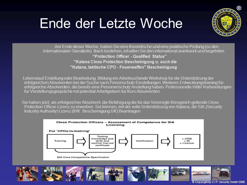 © Copyright by V.I.P. Security GmbH 2006 ® Ende der Letzte Woche Am Ende dieser Woche, haben Sie eine theoretische und eine praktische Prüfung (zu den