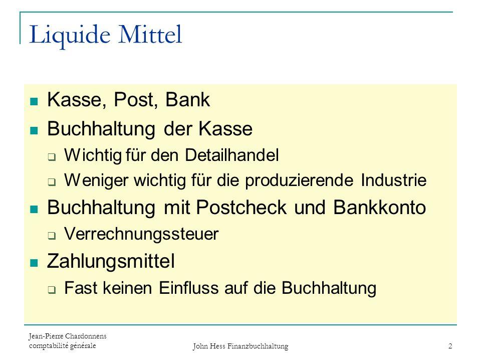 Jean-Pierre Chardonnens comptabilité générale John Hess Finanzbuchhaltung 2 Liquide Mittel Kasse, Post, Bank Buchhaltung der Kasse Wichtig für den Det