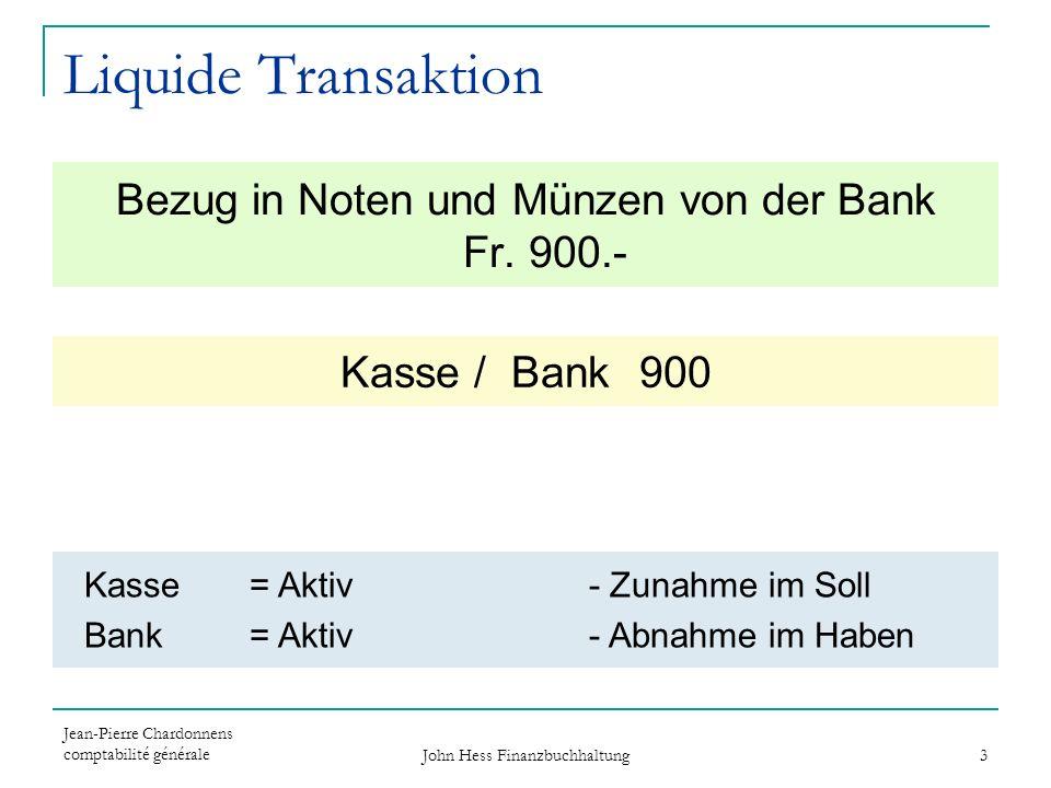 Jean-Pierre Chardonnens comptabilité générale John Hess Finanzbuchhaltung 3 Bezug in Noten und Münzen von der Bank Fr. 900.- Kasse / Bank 900 Kasse =