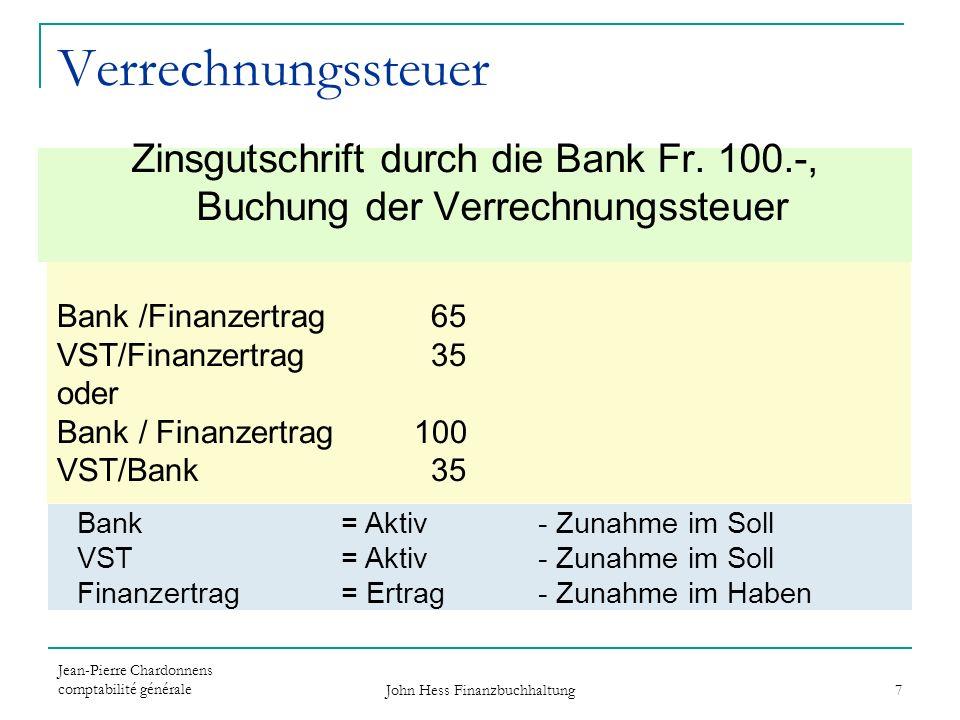 Jean-Pierre Chardonnens comptabilité générale John Hess Finanzbuchhaltung 7 Zinsgutschrift durch die Bank Fr. 100.-, Buchung der Verrechnungssteuer Ba