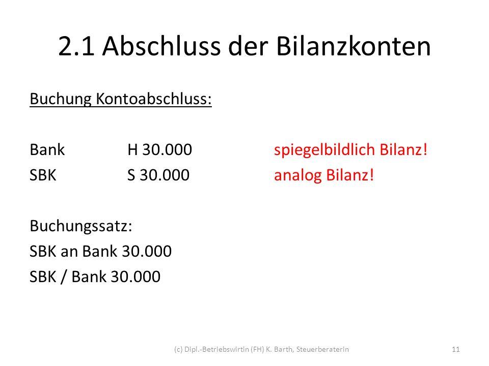 2.1 Abschluss der Bilanzkonten Darstellung der T-Konten: BS: SBK / Bank 30.000 SBankH AB10.000div.