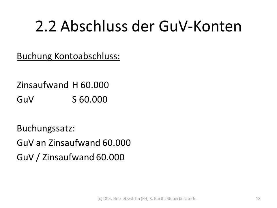 2.2 Abschluss der GuV-Konten Darstellung der T-Konten: BS: GuV an Zinsaufwand 60.000 S ZinsaufwandH div.