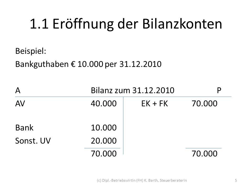 1.1 Eröffnung der Bilanzkonten Buchung Kontoeröffnung: BankS 10.000analog Bilanz.