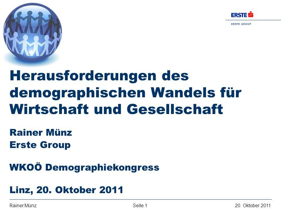 Seite 120. Oktober 2011Rainer Münz E R S T E G R O U P B A N K A G Rainer Münz Erste Group WKOÖ Demographiekongress Linz, 20. Oktober 2011 Herausforde