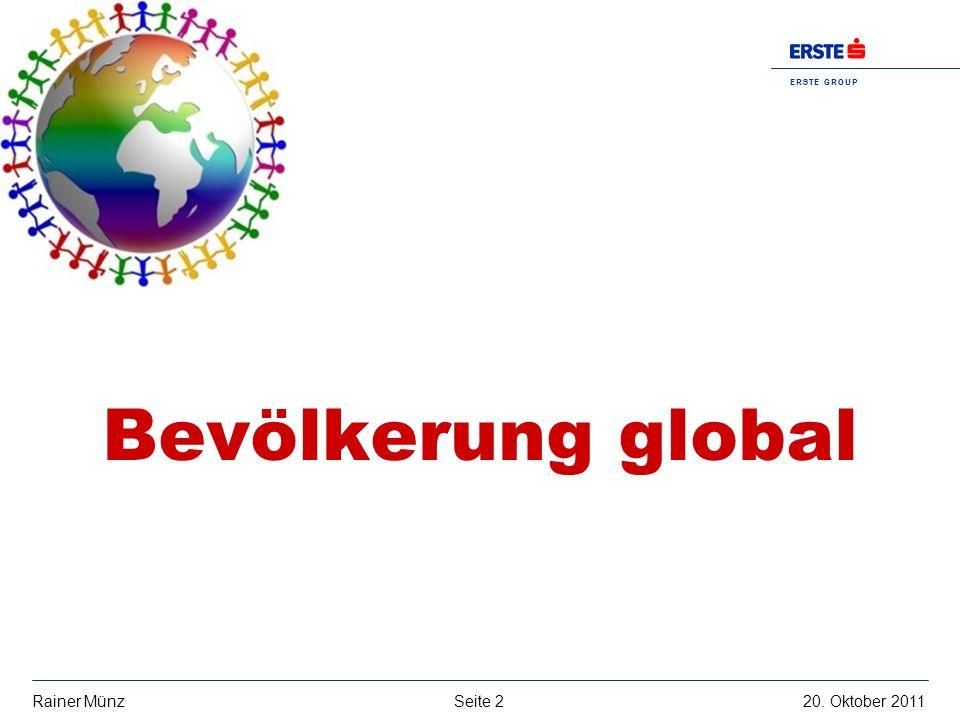 Seite 220. Oktober 2011Rainer Münz E R S T E G R O U P B A N K A G Bevölkerung global