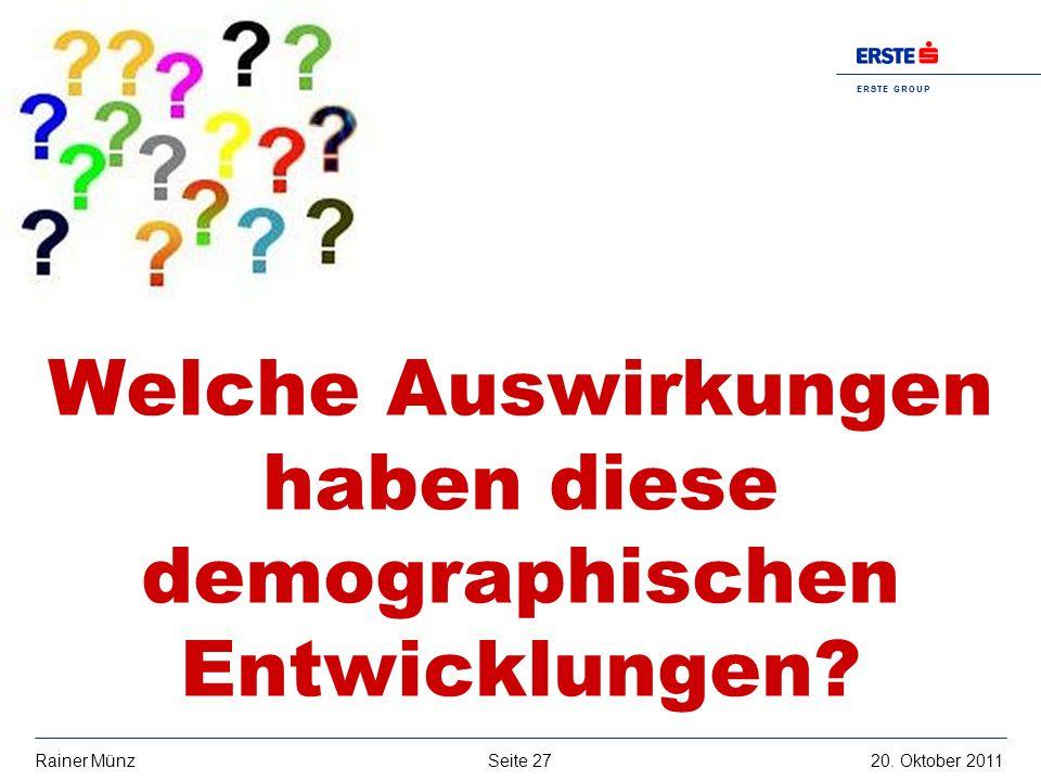 Seite 2720. Oktober 2011Rainer Münz E R S T E G R O U P B A N K A G Welche Auswirkungen haben diese demographischen Entwicklungen?