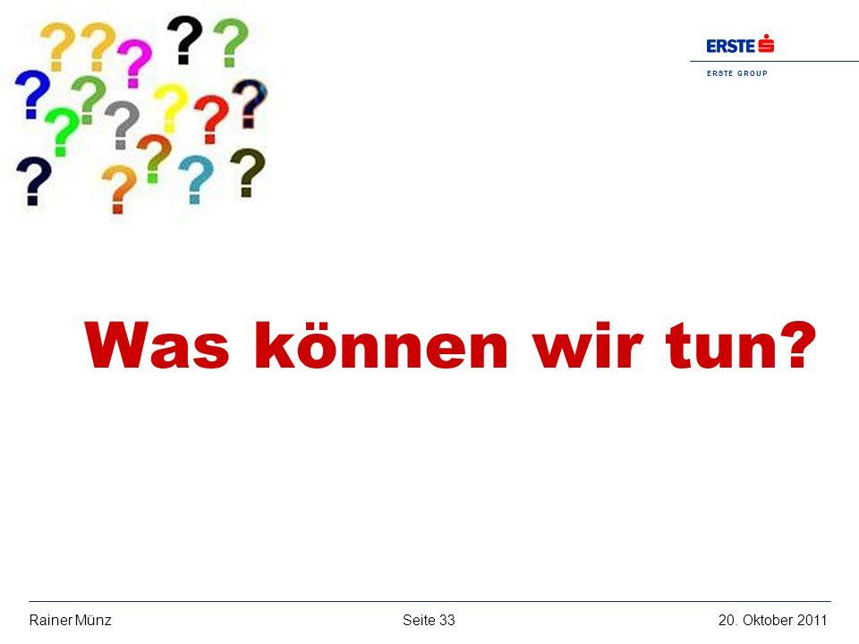 E R S T E G R O U P B A N K A G Seite 3320. Oktober 2011Rainer Münz Was können wir tun?