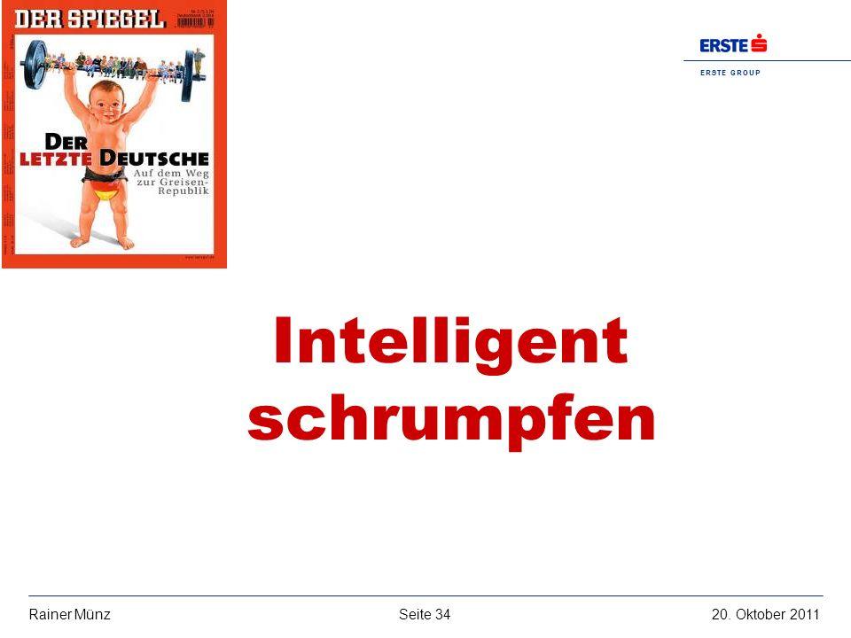 E R S T E G R O U P B A N K A G Seite 3420. Oktober 2011Rainer Münz Intelligent schrumpfen