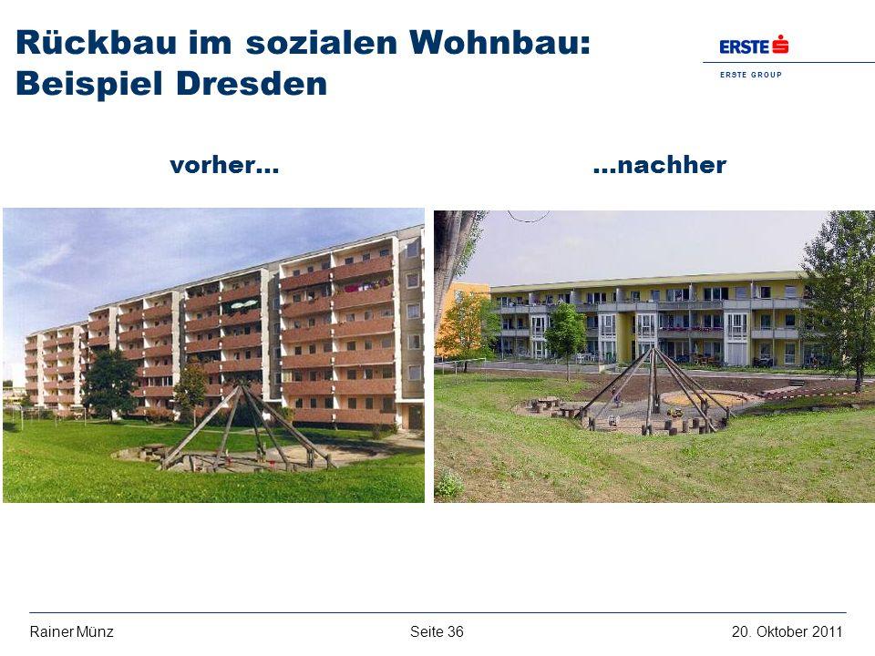 E R S T E G R O U P B A N K A G Seite 3620. Oktober 2011Rainer Münz Rückbau im sozialen Wohnbau: Beispiel Dresden vorher……nachher