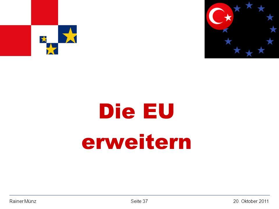 E R S T E G R O U P B A N K A G Seite 3720. Oktober 2011Rainer Münz Die EU erweitern