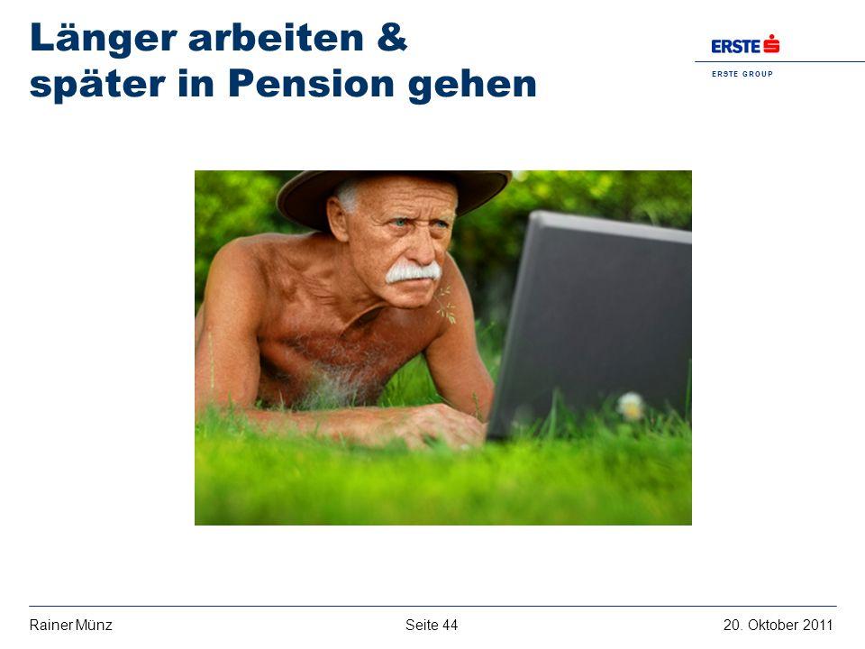 E R S T E G R O U P B A N K A G Seite 4420. Oktober 2011Rainer Münz Länger arbeiten & später in Pension gehen