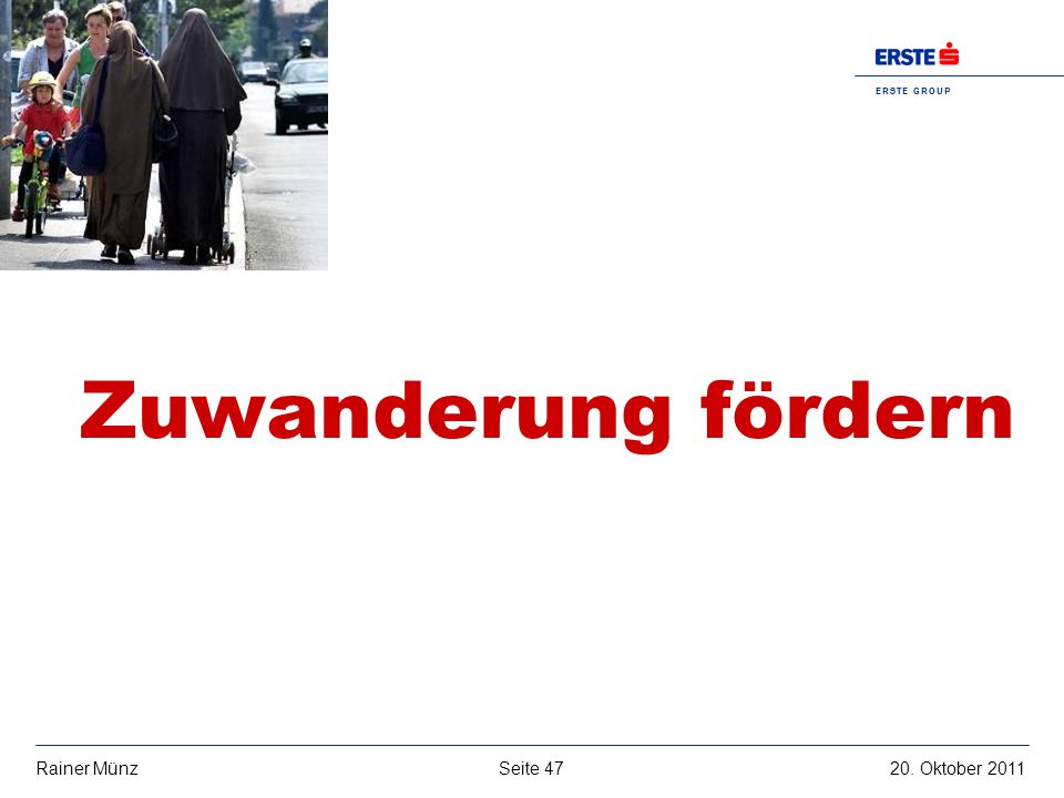 E R S T E G R O U P B A N K A G Seite 4720. Oktober 2011Rainer Münz Zuwanderung fördern