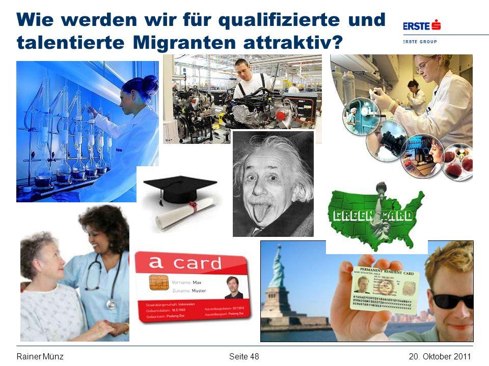 Seite 4820. Oktober 2011Rainer Münz E R S T E G R O U P B A N K A G Wie werden wir für qualifizierte und talentierte Migranten attraktiv?