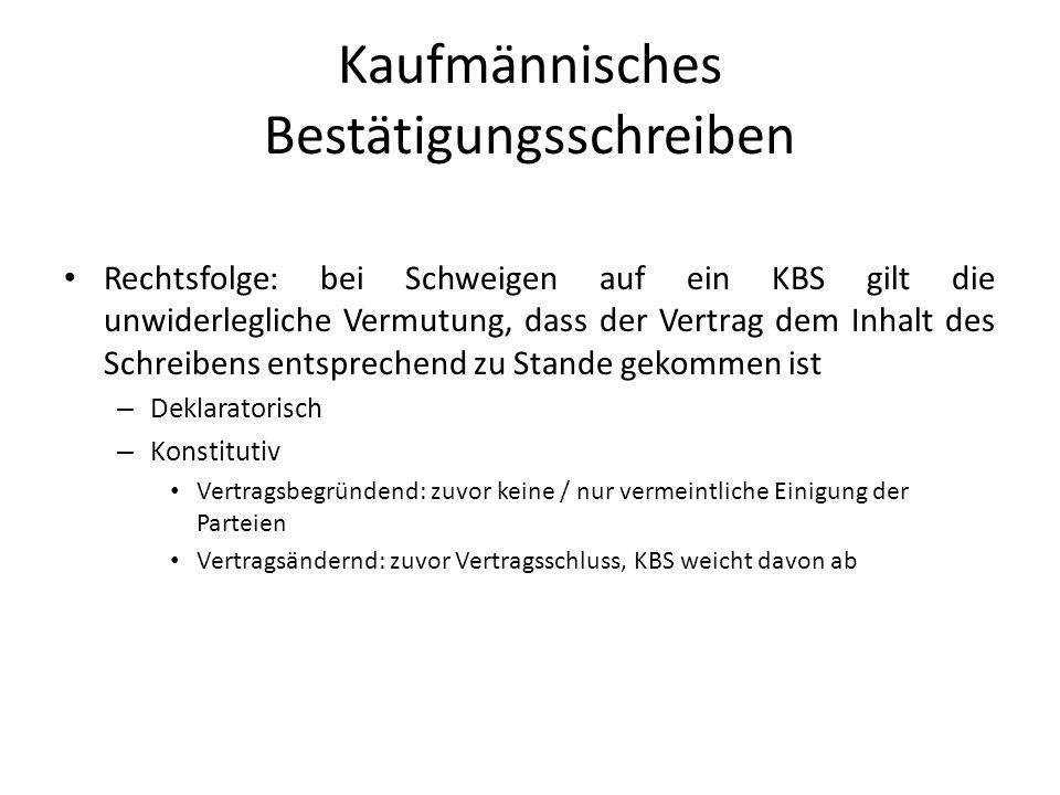 Kaufmännisches Bestätigungsschreiben Rechtsfolge: bei Schweigen auf ein KBS gilt die unwiderlegliche Vermutung, dass der Vertrag dem Inhalt des Schrei