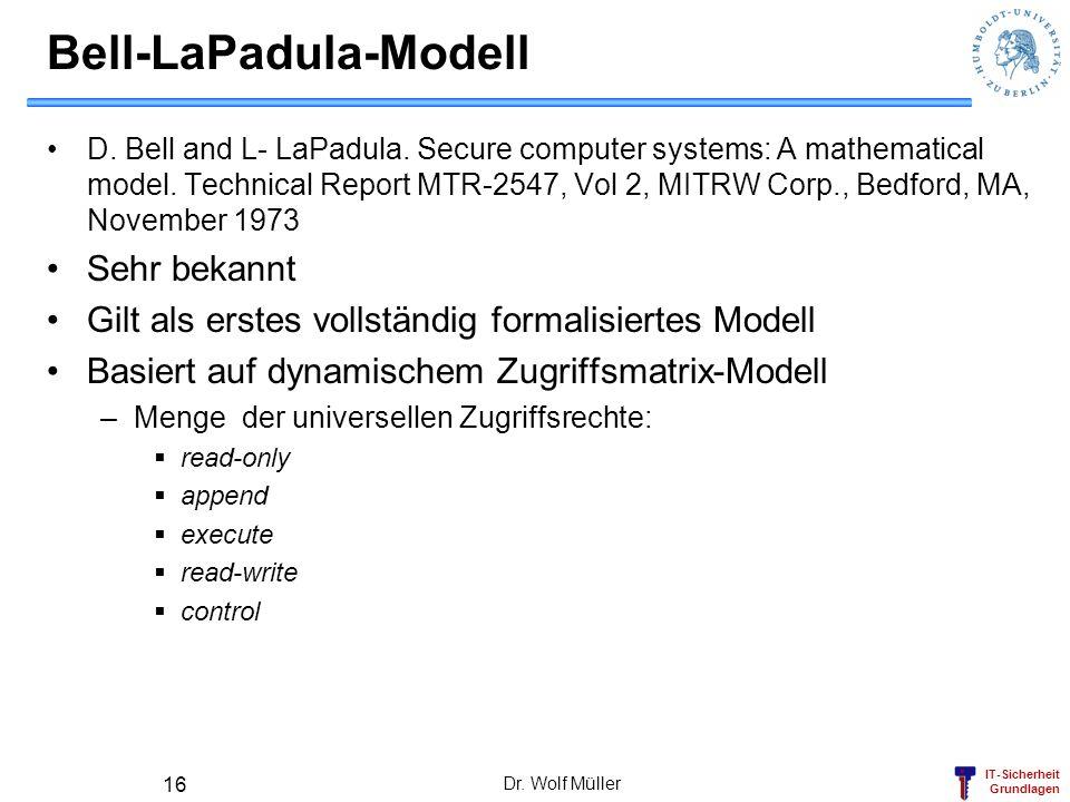 IT-Sicherheit Grundlagen Dr. Wolf Müller 16 Bell-LaPadula-Modell D. Bell and L- LaPadula. Secure computer systems: A mathematical model. Technical Rep