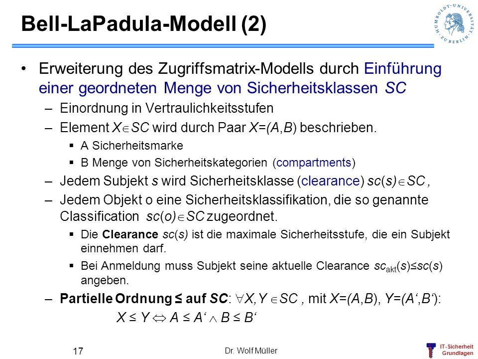 IT-Sicherheit Grundlagen Dr. Wolf Müller 17 Bell-LaPadula-Modell (2) Erweiterung des Zugriffsmatrix-Modells durch Einführung einer geordneten Menge vo