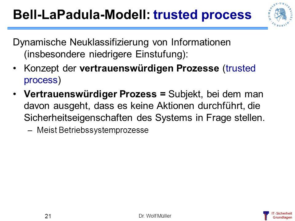 IT-Sicherheit Grundlagen Dr. Wolf Müller 21 Bell-LaPadula-Modell: trusted process Dynamische Neuklassifizierung von Informationen (insbesondere niedri