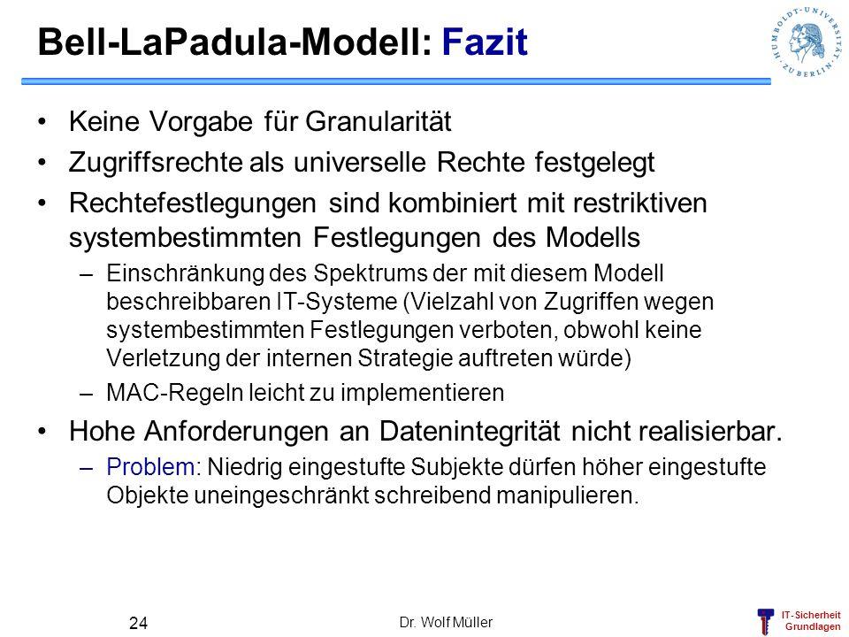 IT-Sicherheit Grundlagen Dr. Wolf Müller 24 Bell-LaPadula-Modell: Fazit Keine Vorgabe für Granularität Zugriffsrechte als universelle Rechte festgeleg