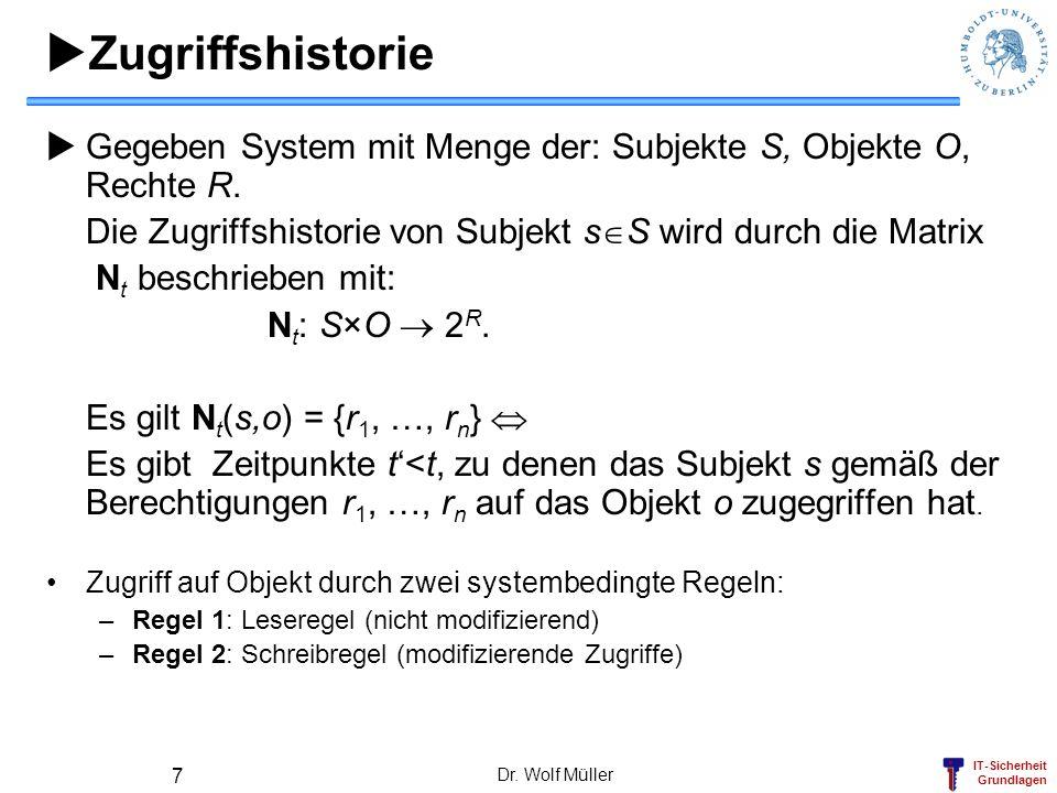 IT-Sicherheit Grundlagen Dr. Wolf Müller 7 Zugriffshistorie Gegeben System mit Menge der: Subjekte S, Objekte O, Rechte R. Die Zugriffshistorie von Su