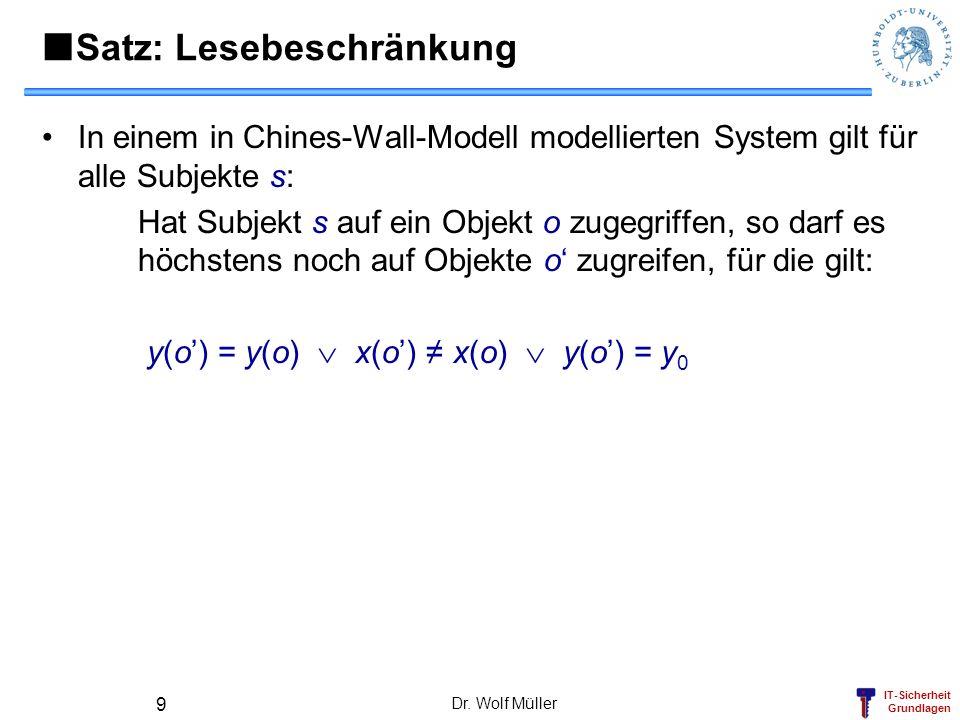 IT-Sicherheit Grundlagen Dr. Wolf Müller 9 Satz: Lesebeschränkung In einem in Chines-Wall-Modell modellierten System gilt für alle Subjekte s: Hat Sub