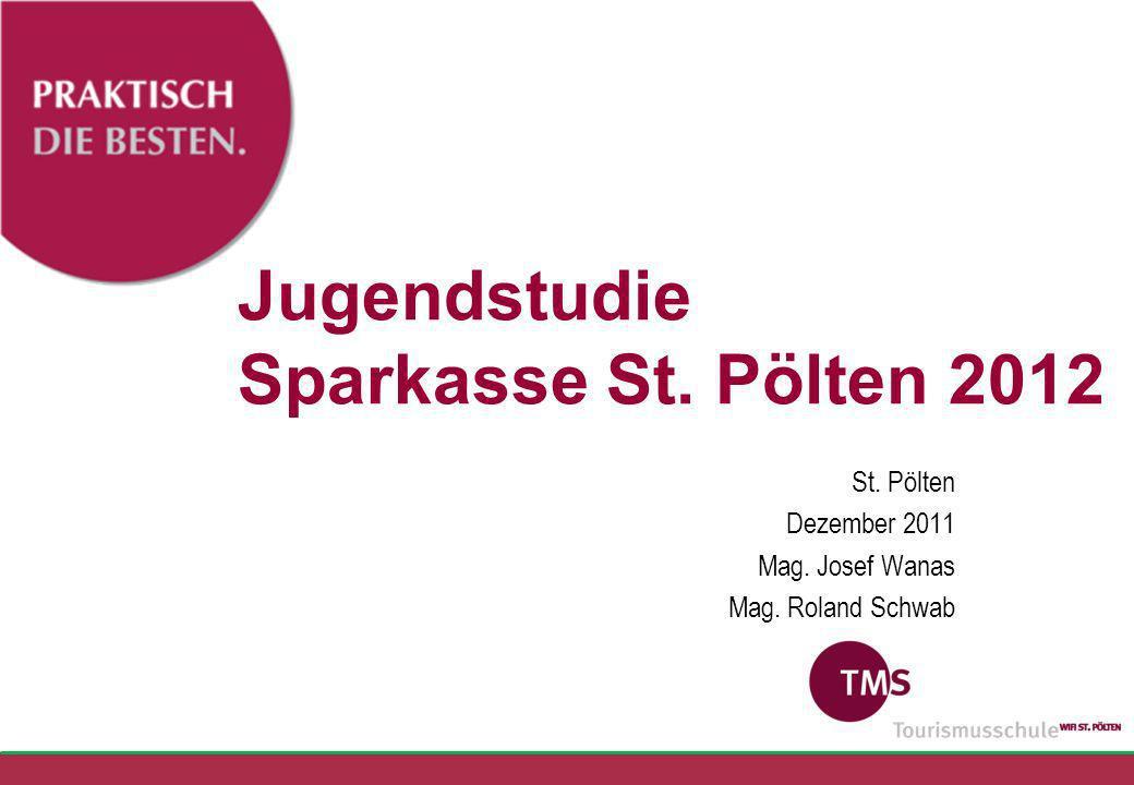 Jugendstudie Sparkasse St. Pölten 2012 St. Pölten Dezember 2011 Mag. Josef Wanas Mag. Roland Schwab