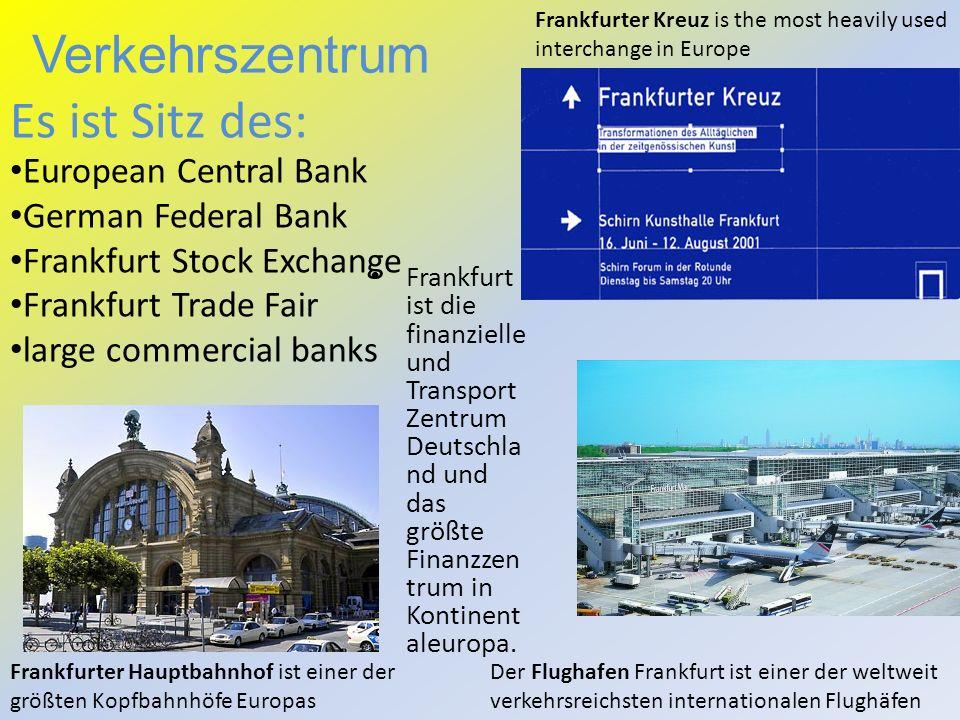 Verkehrszentrum Frankfurt ist die finanzielle und Transport Zentrum Deutschla nd und das größte Finanzzen trum in Kontinent aleuropa.