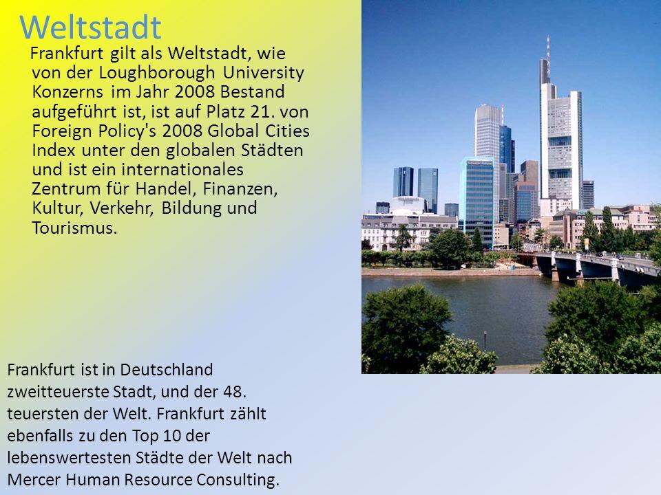 Weltstadt Frankfurt gilt als Weltstadt, wie von der Loughborough University Konzerns im Jahr 2008 Bestand aufgeführt ist, ist auf Platz 21.