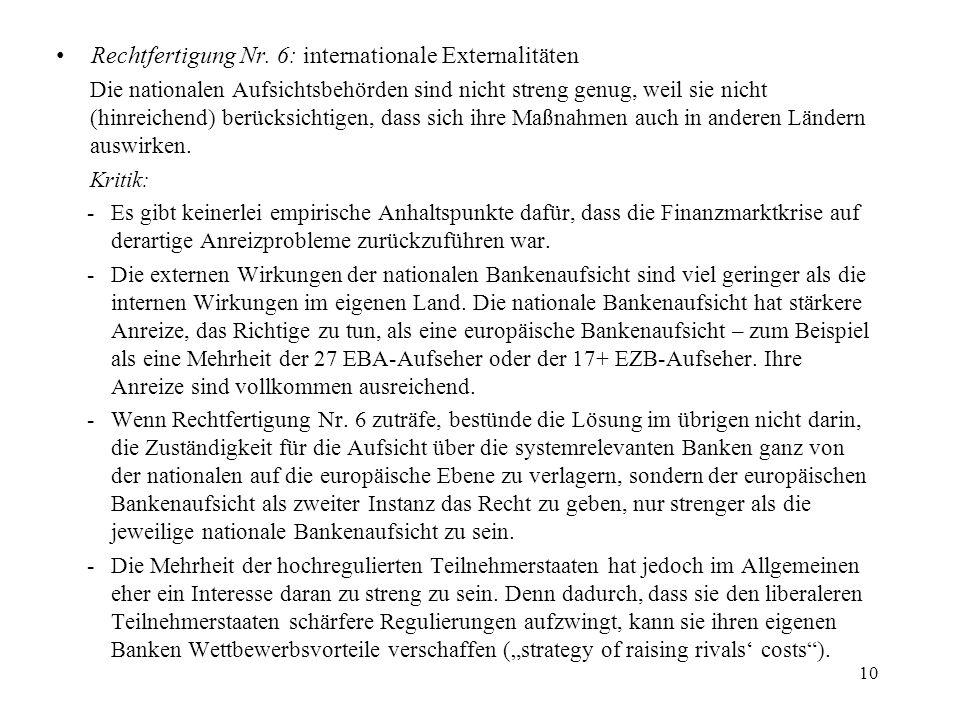 Rechtfertigung Nr. 6: internationale Externalitäten Die nationalen Aufsichtsbehörden sind nicht streng genug, weil sie nicht (hinreichend) berücksicht