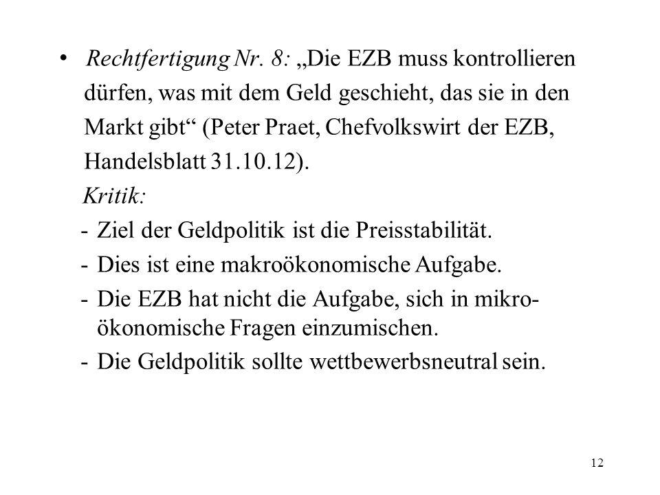 Rechtfertigung Nr. 8: Die EZB muss kontrollieren dürfen, was mit dem Geld geschieht, das sie in den Markt gibt (Peter Praet, Chefvolkswirt der EZB, Ha