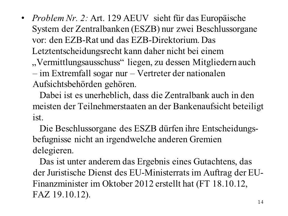 Problem Nr. 2: Art. 129 AEUV sieht für das Europäische System der Zentralbanken (ESZB) nur zwei Beschlussorgane vor: den EZB-Rat und das EZB-Direktori