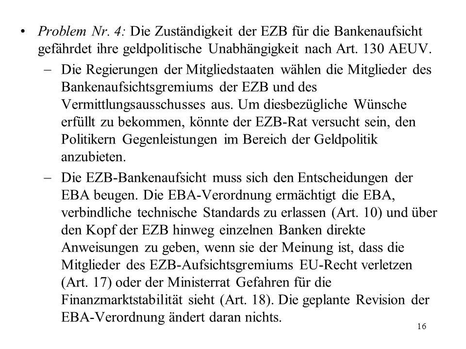 Problem Nr. 4: Die Zuständigkeit der EZB für die Bankenaufsicht gefährdet ihre geldpolitische Unabhängigkeit nach Art. 130 AEUV. Die Regierungen der M