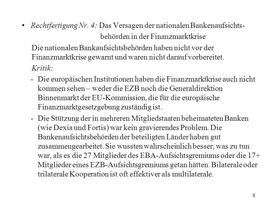 Rechtfertigung Nr. 4: Das Versagen der nationalen Bankenaufsichts- behörden in der Finanzmarktkrise Die nationalen Bankaufsichtsbehörden haben nicht v