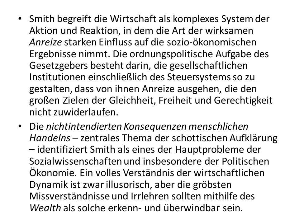 Smith begreift die Wirtschaft als komplexes System der Aktion und Reaktion, in dem die Art der wirksamen Anreize starken Einfluss auf die sozio-ökonom