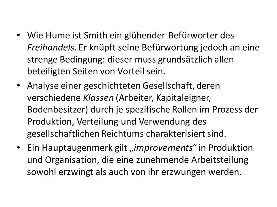 Wie Hume ist Smith ein glühender Befürworter des Freihandels. Er knüpft seine Befürwortung jedoch an eine strenge Bedingung: dieser muss grundsätzlich