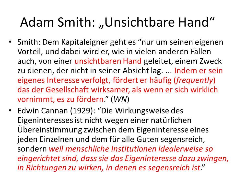 Adam Smith: Unsichtbare Hand Smith: Dem Kapitaleigner geht es nur um seinen eigenen Vorteil, und dabei wird er, wie in vielen anderen Fällen auch, von