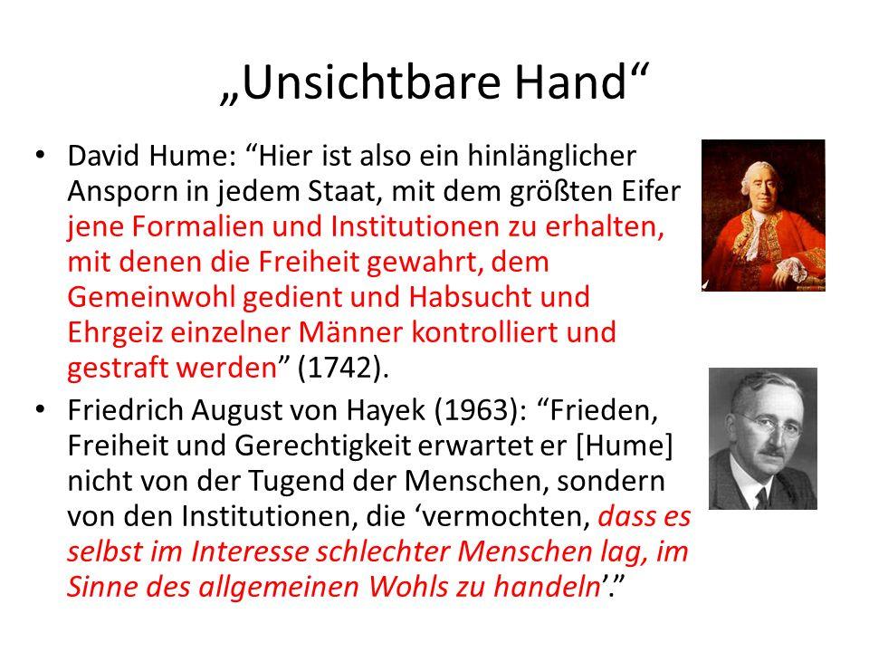 Unsichtbare Hand David Hume: Hier ist also ein hinlänglicher Ansporn in jedem Staat, mit dem größten Eifer jene Formalien und Institutionen zu erhalte