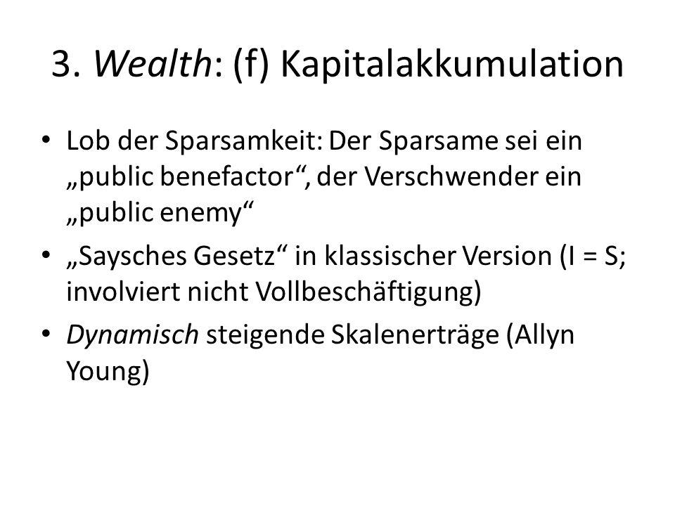 3. Wealth: (f) Kapitalakkumulation Lob der Sparsamkeit: Der Sparsame sei ein public benefactor, der Verschwender ein public enemy Saysches Gesetz in k