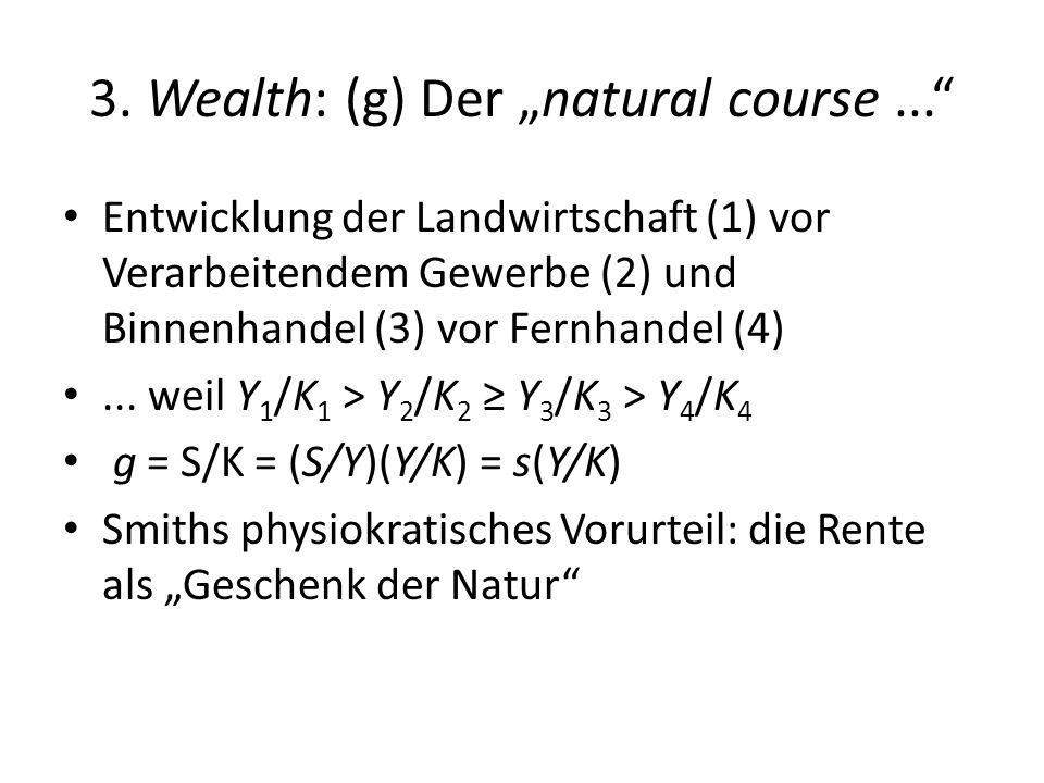 3. Wealth: (g) Der natural course... Entwicklung der Landwirtschaft (1) vor Verarbeitendem Gewerbe (2) und Binnenhandel (3) vor Fernhandel (4)... weil