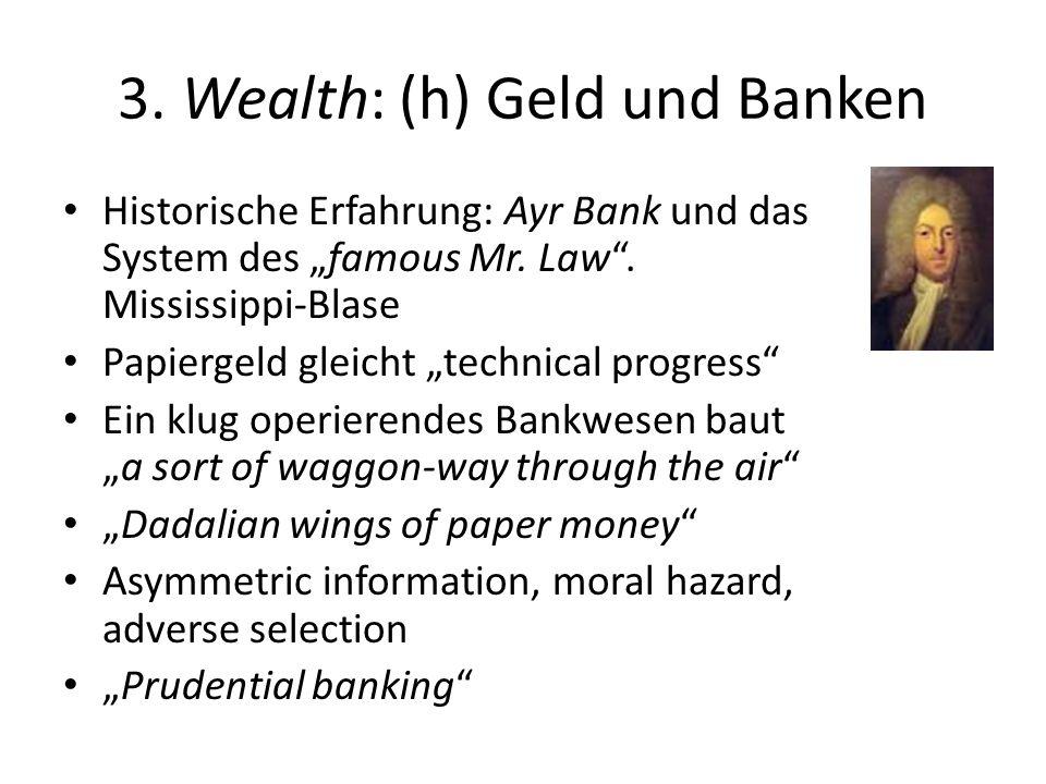 3. Wealth: (h) Geld und Banken Historische Erfahrung: Ayr Bank und das System des famous Mr. Law. Mississippi-Blase Papiergeld gleicht technical progr