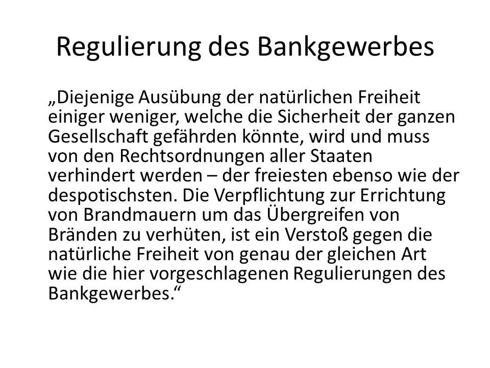 Regulierung des Bankgewerbes Diejenige Ausübung der natürlichen Freiheit einiger weniger, welche die Sicherheit der ganzen Gesellschaft gefährden könn