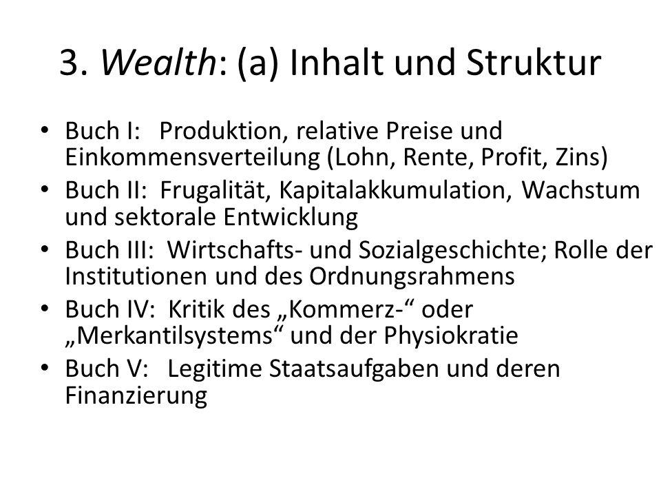 3. Wealth: (a) Inhalt und Struktur Buch I: Produktion, relative Preise und Einkommensverteilung (Lohn, Rente, Profit, Zins) Buch II: Frugalität, Kapit