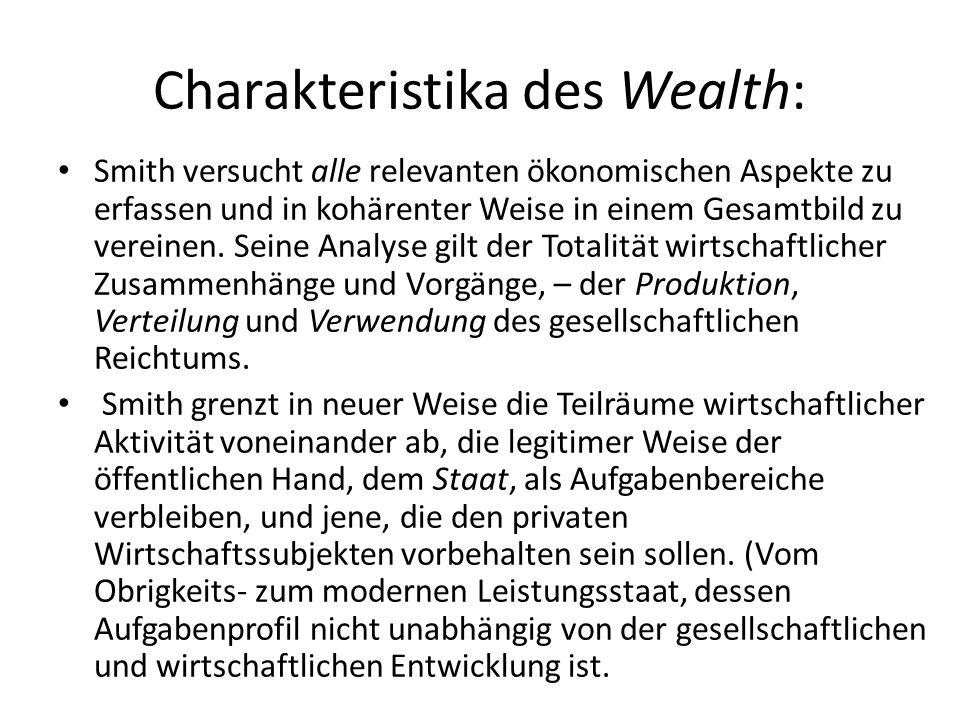Charakteristika des Wealth: Smith versucht alle relevanten ökonomischen Aspekte zu erfassen und in kohärenter Weise in einem Gesamtbild zu vereinen. S