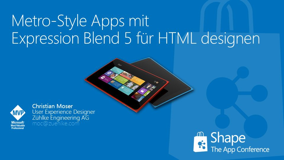 Metro-Style Apps mit Expression Blend 5 für HTML designen Christian Moser User Experience Designer Zühlke Engineering AG moc@zuehlke.com