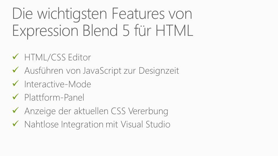 HTML/CSS Editor Ausführen von JavaScript zur Designzeit Interactive-Mode Plattform-Panel Anzeige der aktuellen CSS Vererbung Nahtlose Integration mit Visual Studio