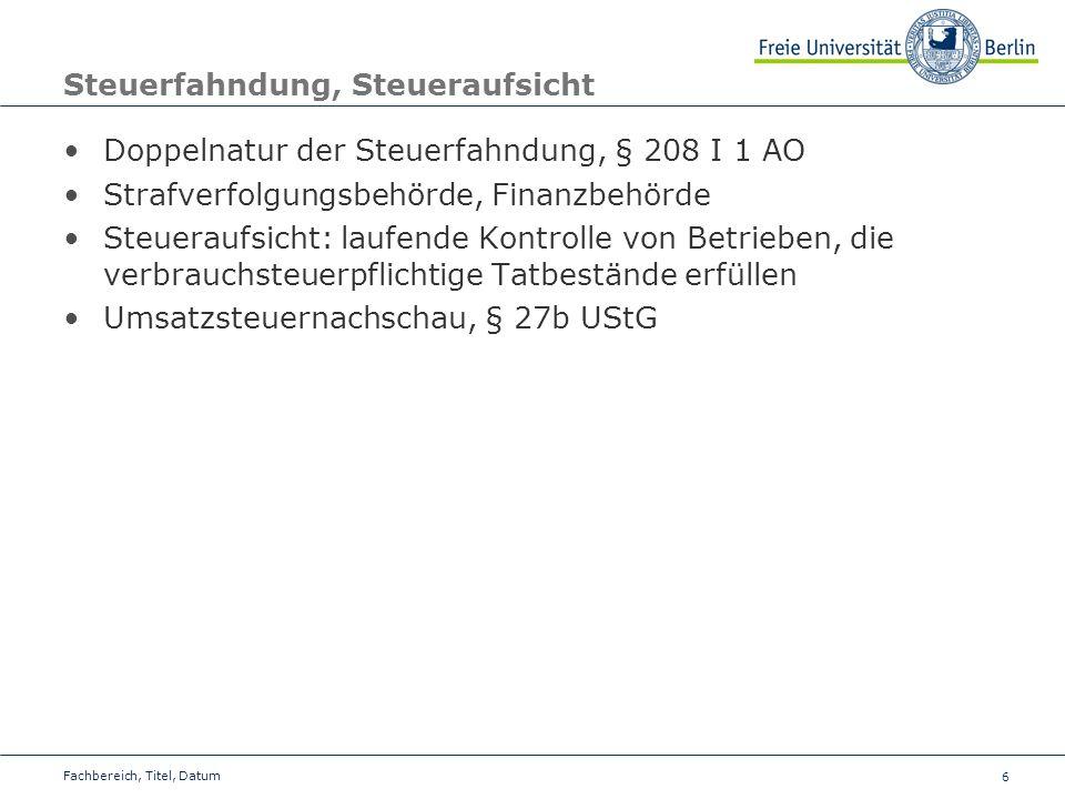 6 Steuerfahndung, Steueraufsicht Doppelnatur der Steuerfahndung, § 208 I 1 AO Strafverfolgungsbehörde, Finanzbehörde Steueraufsicht: laufende Kontroll