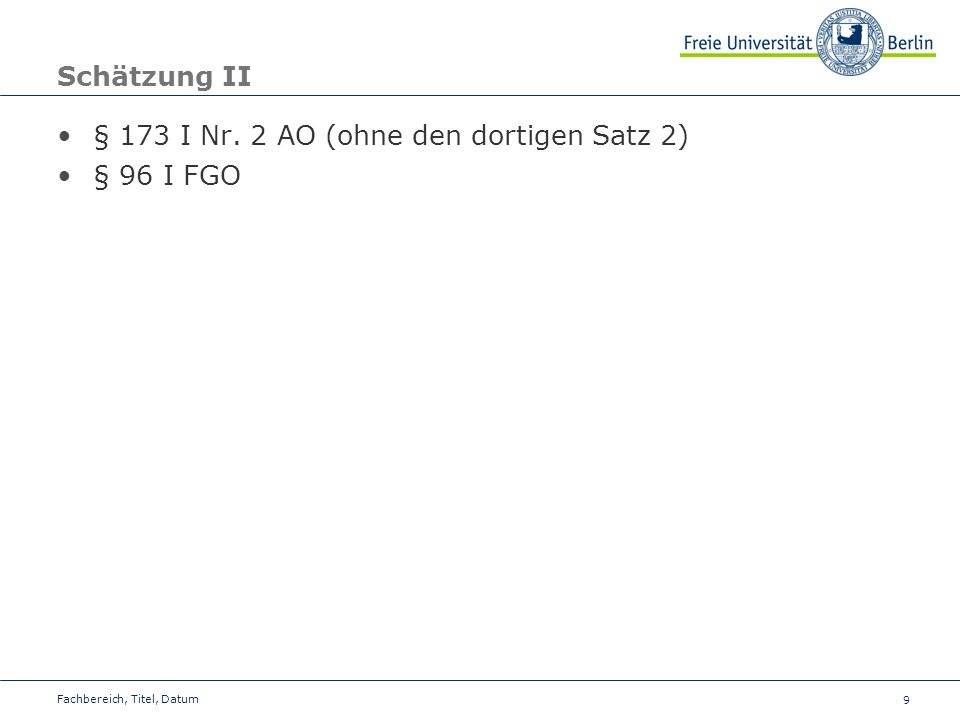 9 Schätzung II § 173 I Nr. 2 AO (ohne den dortigen Satz 2) § 96 I FGO Fachbereich, Titel, Datum