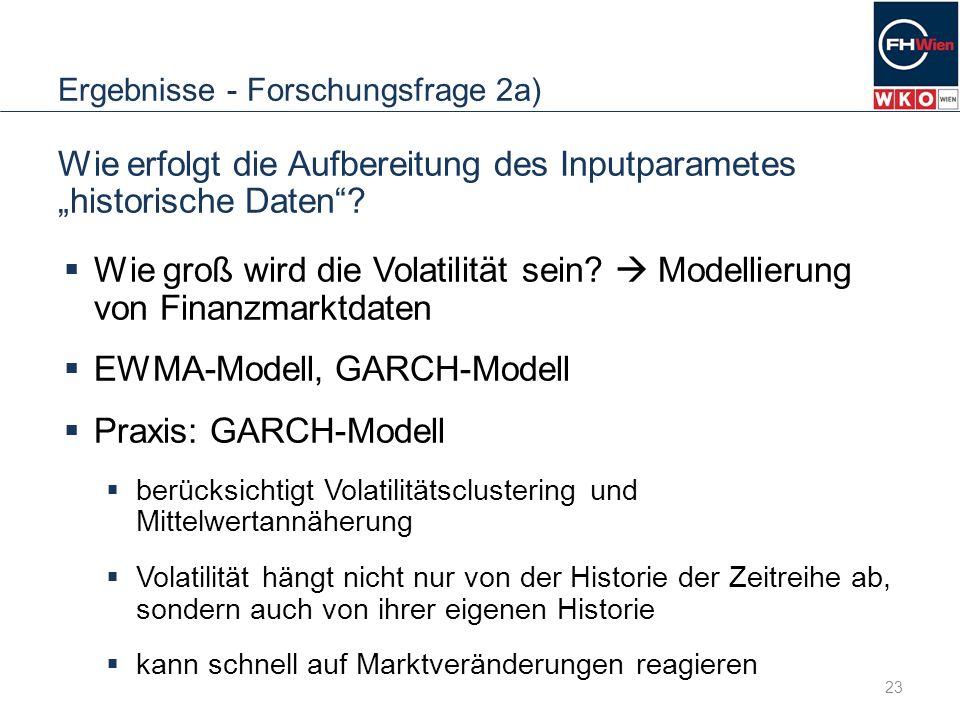 Ergebnisse - Forschungsfrage 2a) Wie erfolgt die Aufbereitung des Inputparametes historische Daten? Wie groß wird die Volatilität sein? Modellierung v