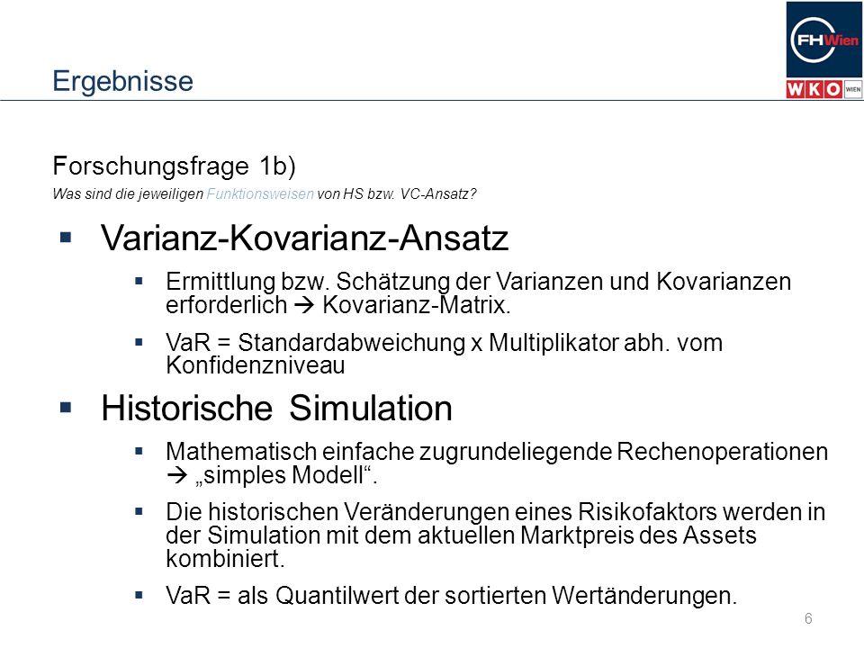 Ergebnisse Forschungsfrage 1b) Was sind die jeweiligen Funktionsweisen von HS bzw. VC-Ansatz? Varianz-Kovarianz-Ansatz Ermittlung bzw. Schätzung der V